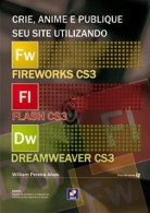 Crie, Anime e Publique Seu Site Utilizando Fireworks Cs3, Flash Cs3 e Dream