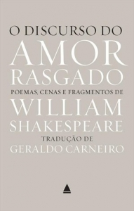 Discurso do Amor Rasgado, O: Poemas, Cenas e Fragmentos de William Shakespeare