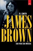 James Brown: Sua Vida Sua Música