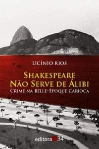Shakespeare Nao Serve de Alibi: Crime na Belle Époque Carioca