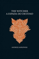 Espada do Destino, A : The Wicther A Saga do Bruxo Geralt de Rívia