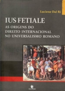 Ius Fetiale: As Origens do Direito Internacional no Universalismo Romano