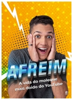 Afreim: A Vida do Moleque mais Doido do Youtube