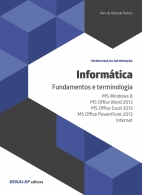 Informática: Fundamentos e terminologia: ms windows 8, ms office word 2013, ms office excel 2013, ms office powerpoint 2013 e internet