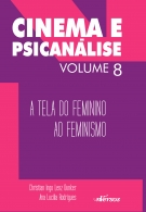 Cinema e Psicanálise - Volume 8: A tela do feminino ao feminismo