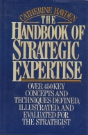 The handbook of strategic expertise - over 450 key concepts and techniques defined, illustrated, and evaluated for the strategist