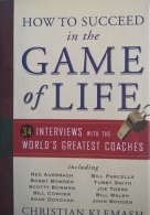 How to Succeed in the Game of Life - 34 Interviews with the World\'s Greatest Coaches