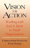 Vision in Action - Working with Soul & Spirit in Small Organizations
