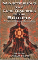 Mastering the Core Teachings of the Buddha - An Unusually Hardcore Dharma Book