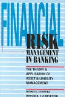 Financial Risk Management in Banking - The Theory & Application of Asset & Liability Management