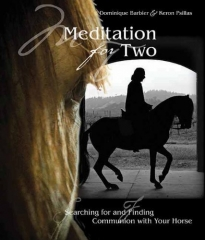 Meditation for Two - Searching for and Finding Communion with the Horse
