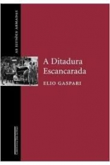 As Ilusões Armadas Volume 2 - A Ditadura Escancarada