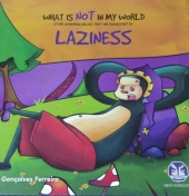What is Not in My World - Laziness