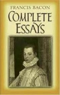 The Complete Essays of Francis Bacon - Including the New Atlantis and Novum Organum