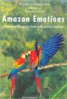 Amazon Emotions - A Sentimental-Photographic Guide to the Amazon Ecosystems