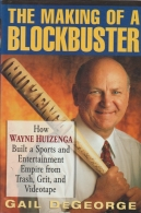 The Making of a Blockbuster - How Wayne Huizenga Built a Sports and Entertainment Empire Trash, Grit, and Videotape