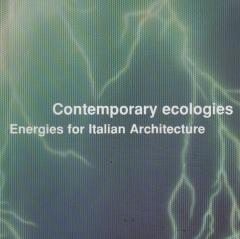 contemporary ecologies - energies for italian architecture