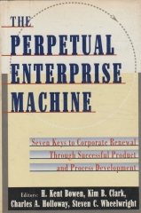 The Perpetual Enterprise Machine - Seven Keys to Corporate Renewal Through Successful Product and Process Development