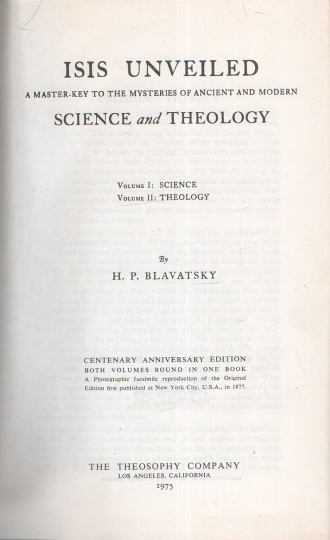 Isis Unveiled - A Master-Key to the Mysteries of Ancient ant Modern Science and Theology Volume I and II