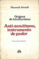 Origens do Totalitarismo Volume 1 - Anti-Semitismo, Instrumento de Poder
