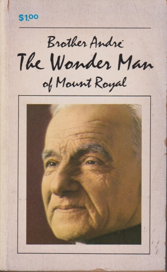 Brother Andre The Wonder Man of Mount Royal