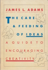 The Care and Feeding of Ideas - A Guide to Encouraging Creativity