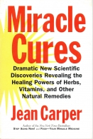 Miracle Cures - Dramatic New Scientific Discoveries Revealing the Healing Powers of Herbs, Vitamins, and Other Natural Remedies