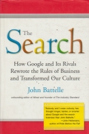 The Search - How Google and Its Rivals Rewrote the Rules of Business and Transformed Our Culture