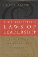 The 21 Irrefutable Laws of Leadership - Follow Them and People Will Follow You