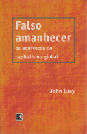 Falso Amanhecer - Os Equívocos do Capitalismo Global