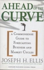 Ahead of the Curve - A Commonsense Guide to Forecasting Business and Market Cycles