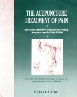 The Acupuncture Treatment of Pain - Safe and Effective Methods for Using Acupuncture in Pain Relief