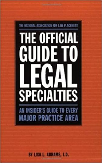 The Official Guide to Legal Specialties - An Insider's Guide to Every Major Practice Area