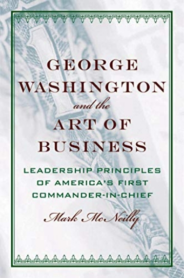 George Washington and the Art of Business - The Leadership Principles of America's First Commander-in-Chief