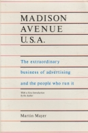 Madison Avenue U.S.A. - the extraordinary business of advertising and the people who run it