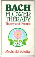 Bach Flower Therapy - Theory and Practice