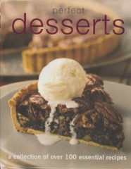 Perfect Desserts - a collection of over 100 essential recipes