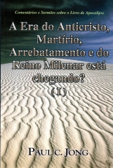 a era do anticristo, martírio, arrebentamento e do reino milenar está chegando? vol. I