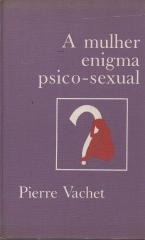 a mulher enigma psico - sexual