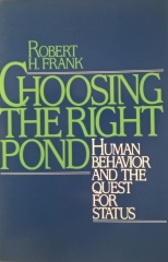 Choosing The Right Pond - Human Behavoir and the Quest for Status - 1 Edição