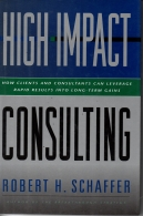 High-impact Consulting - How Clients and Consultants Can Leverage Rapid Results Into Long-term Gains