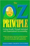The OZ Principle - Getting Results Through Individual and Organizational Accountability