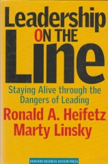 Leadership on the Line - Staying Alive Through the Dangers of Leading