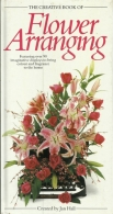 flower arranging - featuring over 90 imaginative displays to bring colour and fragrance to the home