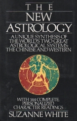The New Astrology A Unique Synthesis Of The World's Two Great Astrological Systems - The Chinese & Western