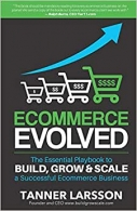 Ecommerce Evolved - The Essential Playbook to Build, Grow & Scale a Successful Ecommerce Business
