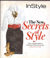 Instyle the New Secrets of Style - Your Complete Guide to Dressing Your Best Every Day