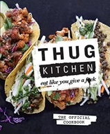 Thug Kitchen: The Official Cookbook - Eat Like You Give a F*ck