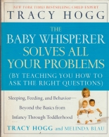 The Baby Whisperer Solves All Your Problems - Sleeping, Feeding, and Behavior--Beyond the Basics Infancy Through Toddlerhood