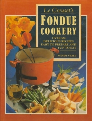le creuset ´s fondue cookery - over 100 delicious recipes easy to prepare and fun to eat